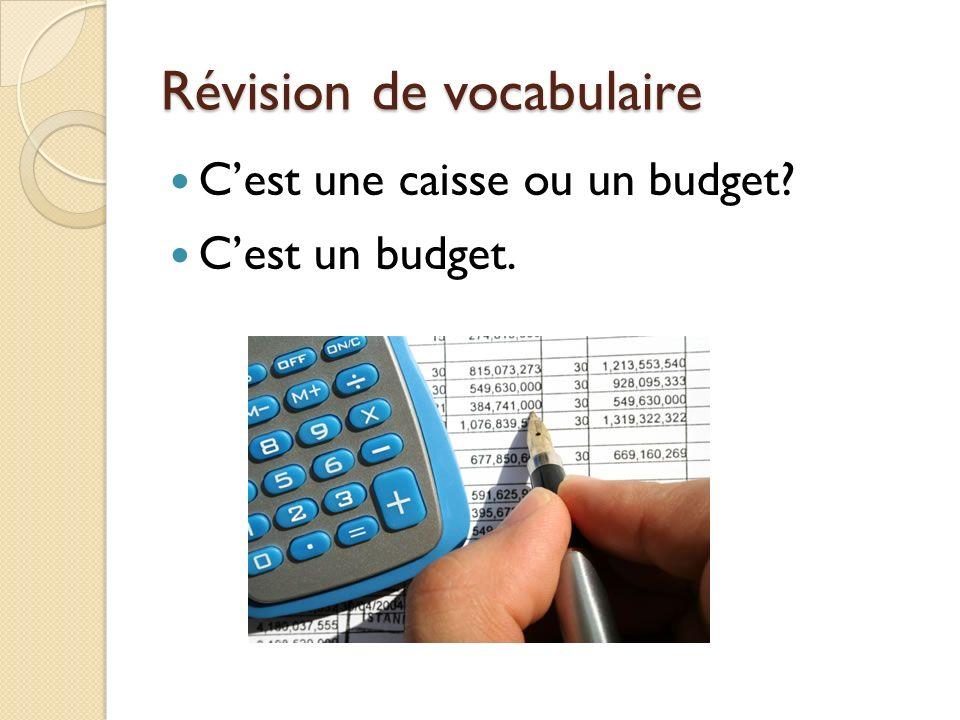 Révision de vocabulaire Cest une caisse ou un budget? Cest un budget.