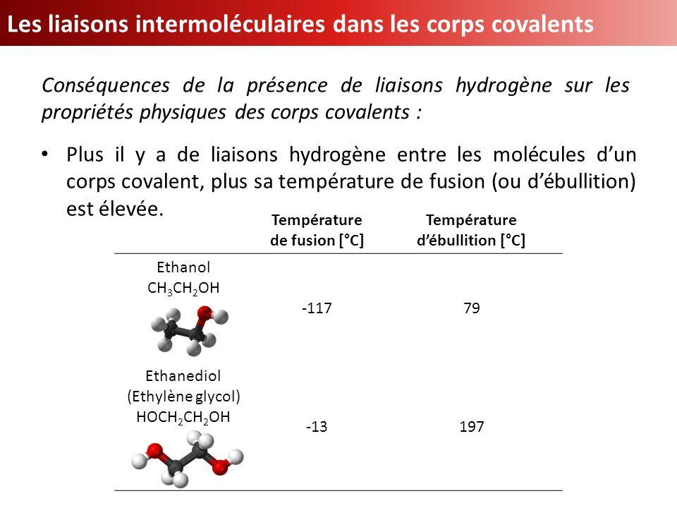 Les liaisons intermoléculaires dans les corps covalents Plus il y a de liaisons hydrogène entre les molécules dun corps covalent, plus sa température