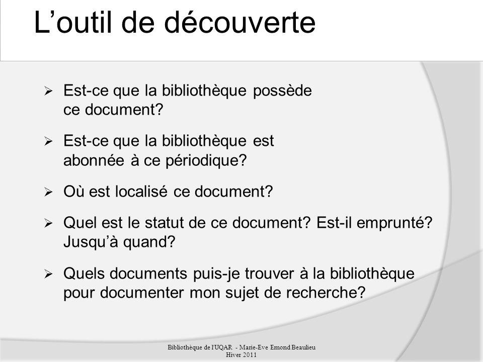 Bibliothèque de l UQAR - Marie-Eve Emond Beaulieu Hiver 2011 Est-ce que la bibliothèque possède ce document.