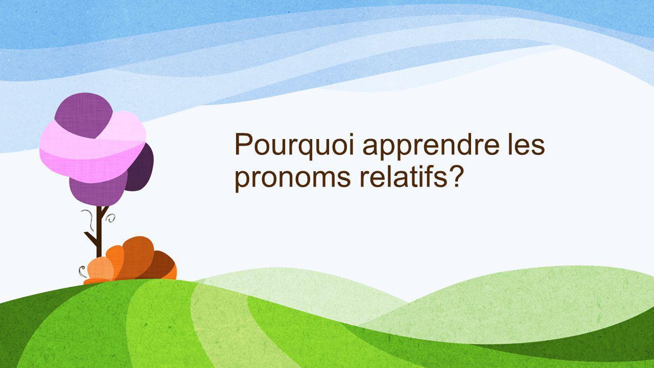 Pourquoi apprendre les pronoms relatifs?
