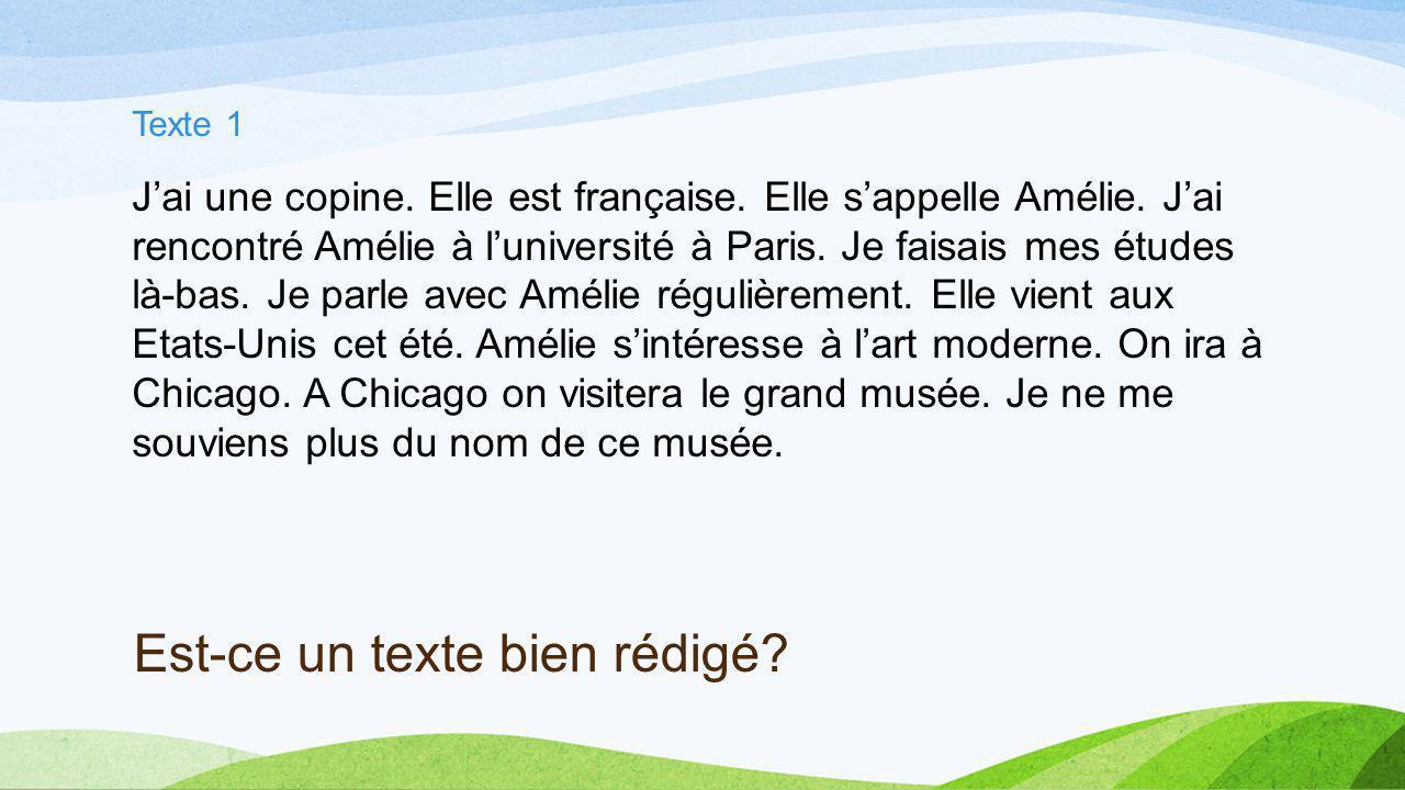 Est-ce un texte bien rédigé? Texte 1 Jai une copine. Elle est française. Elle sappelle Amélie. Jai rencontré Amélie à luniversité à Paris. Je faisais