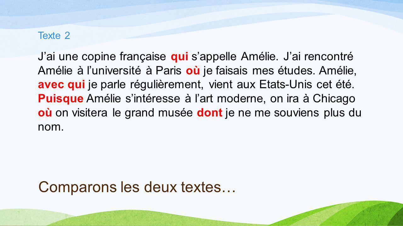 Comparons les deux textes… Texte 2 Jai une copine française qui sappelle Amélie. Jai rencontré Amélie à luniversité à Paris où je faisais mes études.