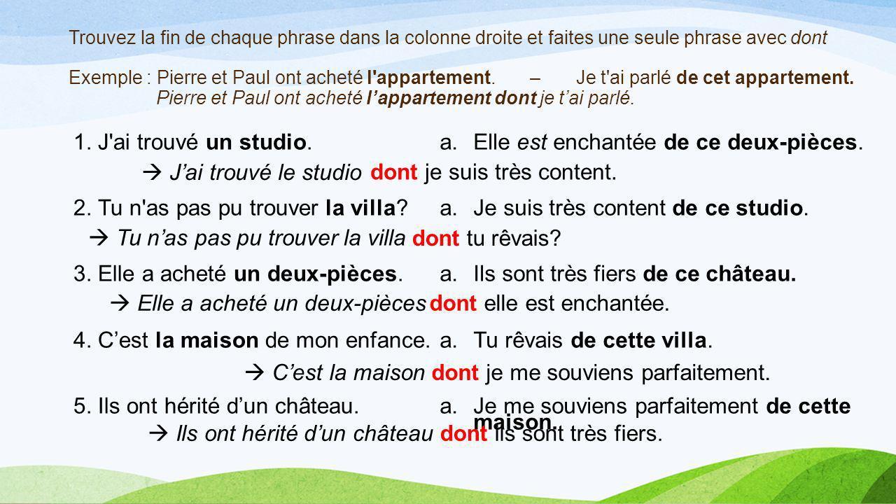 Trouvez la fin de chaque phrase dans la colonne droite et faites une seule phrase avec dont Exemple : Pierre et Paul ont acheté l appartement.