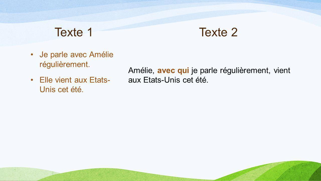 Texte 1Texte 2 Je parle avec Amélie régulièrement.