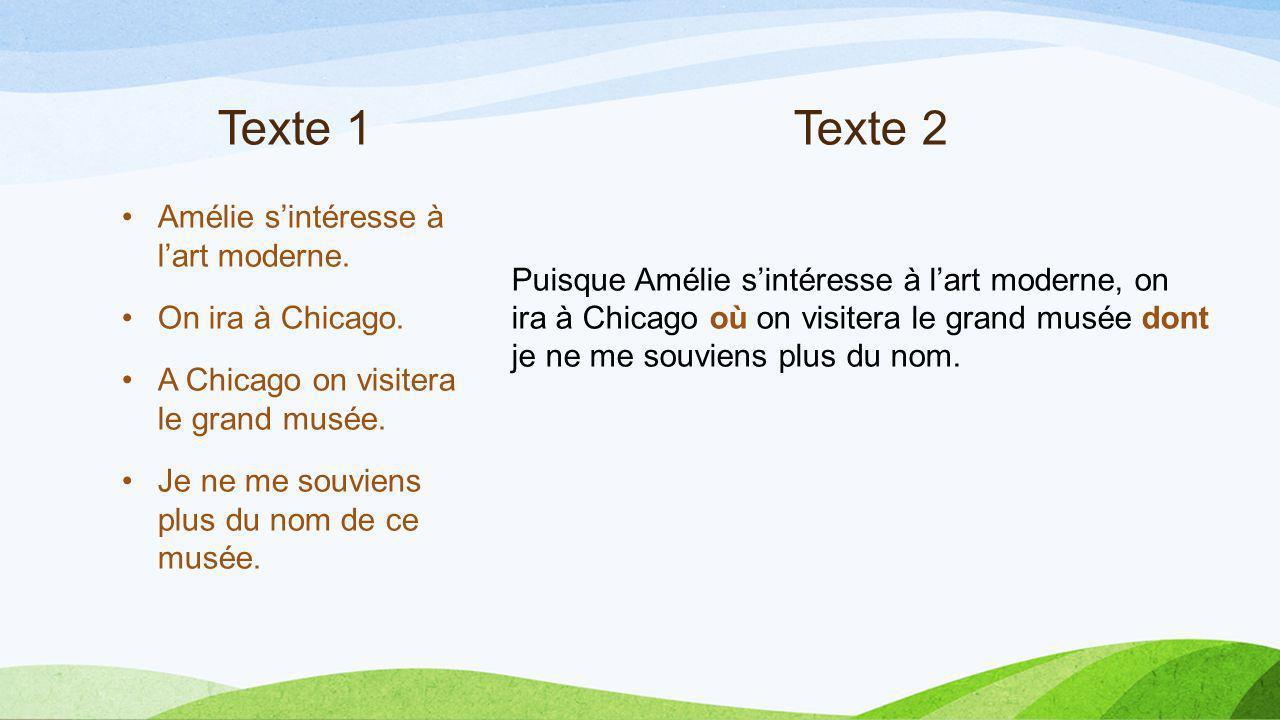 Texte 1Texte 2 Amélie sintéresse à lart moderne.On ira à Chicago.
