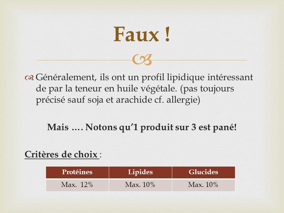 Généralement, ils ont un profil lipidique intéressant de par la teneur en huile végétale. (pas toujours précisé sauf soja et arachide cf. allergie) Ma