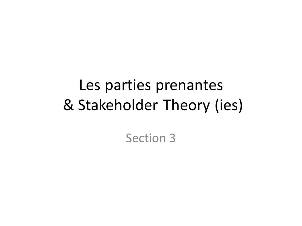 Les parties prenantes & Stakeholder Theory (ies) Section 3
