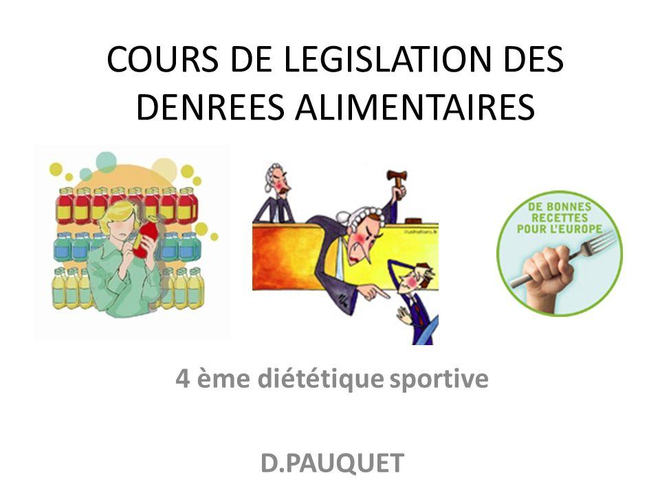 COURS DE LEGISLATION DES DENREES ALIMENTAIRES 4 ème diététique sportive D.PAUQUET