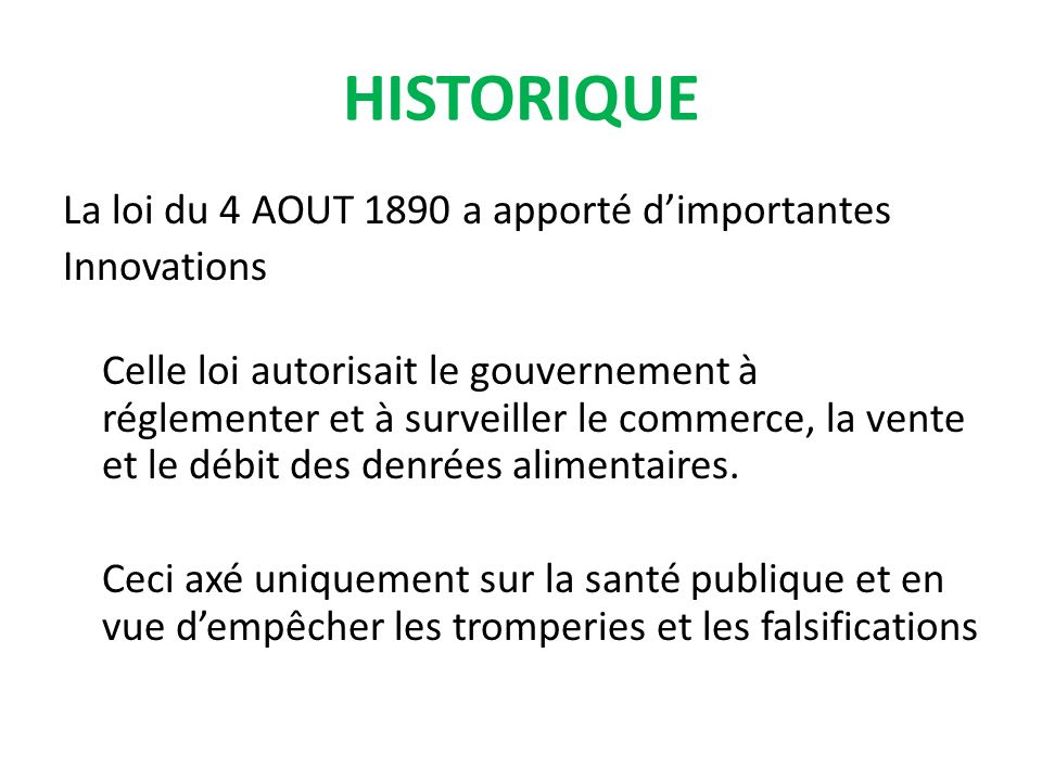 La loi du 4 AOUT 1890 a apporté dimportantes Innovations Celle loi autorisait le gouvernement à réglementer et à surveiller le commerce, la vente et le débit des denrées alimentaires.