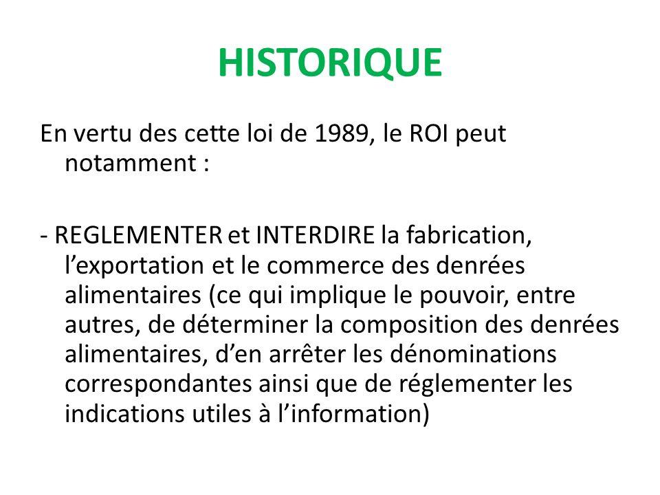 En vertu des cette loi de 1989, le ROI peut notamment : - REGLEMENTER et INTERDIRE la fabrication, lexportation et le commerce des denrées alimentaire