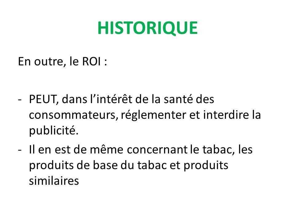 En outre, le ROI : -PEUT, dans lintérêt de la santé des consommateurs, réglementer et interdire la publicité.