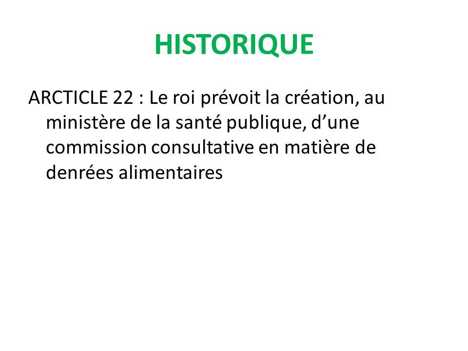 ARCTICLE 22 : Le roi prévoit la création, au ministère de la santé publique, dune commission consultative en matière de denrées alimentaires HISTORIQUE