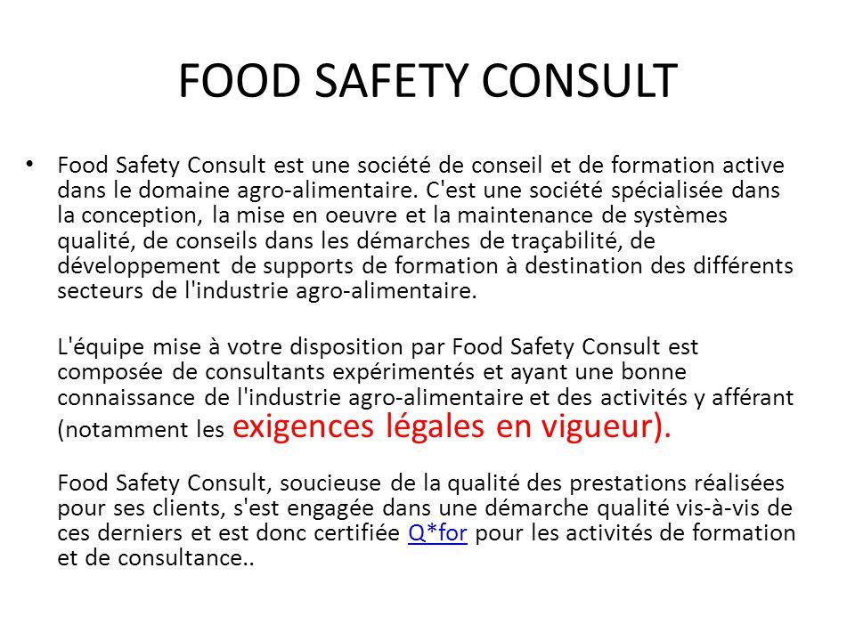 FOOD SAFETY CONSULT Food Safety Consult est une société de conseil et de formation active dans le domaine agro-alimentaire. C'est une société spéciali