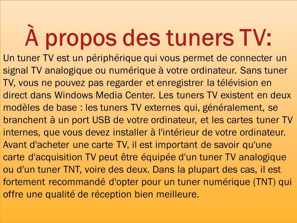 À propos des tuners TV: Un tuner TV est un périphérique qui vous permet de connecter un signal TV analogique ou numérique à votre ordinateur. Sans tun