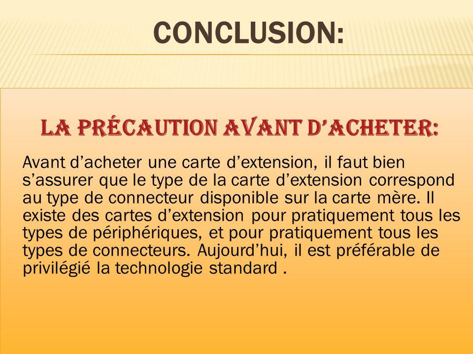CONCLUSION: La précaution avant dacheter: Avant dacheter une carte dextension, il faut bien sassurer que le type de la carte dextension correspond au