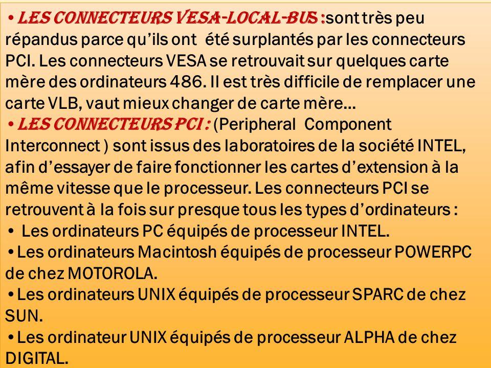 Les connecteurs VESA-local-Bus : sont très peu répandus parce quils ont été surplantés par les connecteurs PCI. Les connecteurs VESA se retrouvait sur