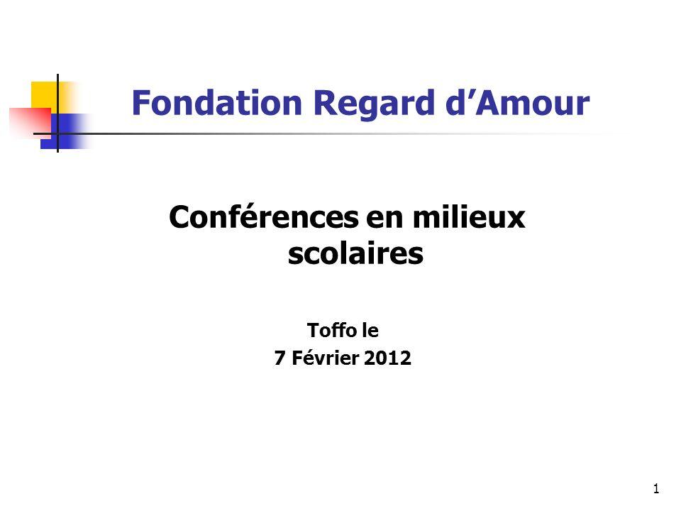 1 Fondation Regard dAmour Conférences en milieux scolaires Toffo le 7 Février 2012