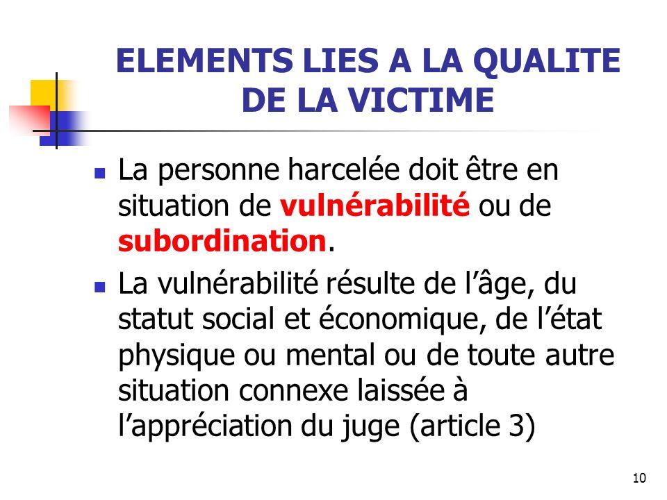 ELEMENTS LIES A LA QUALITE DE LA VICTIME La personne harcelée doit être en situation de vulnérabilité ou de subordination. La vulnérabilité résulte de