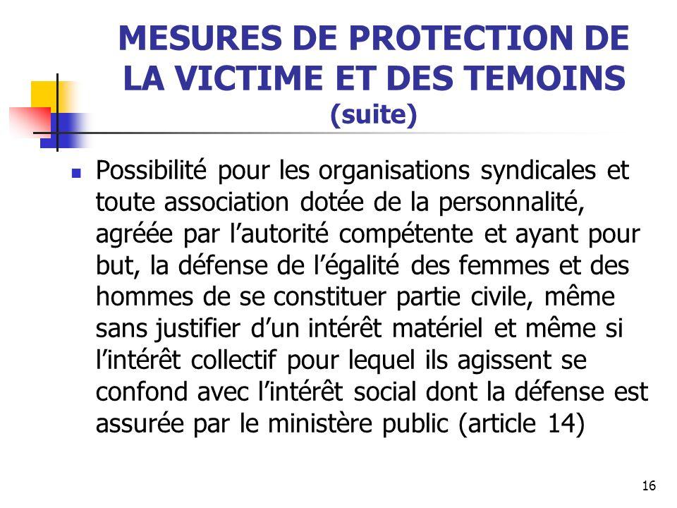 MESURES DE PROTECTION DE LA VICTIME ET DES TEMOINS (suite) Possibilité pour les organisations syndicales et toute association dotée de la personnalité