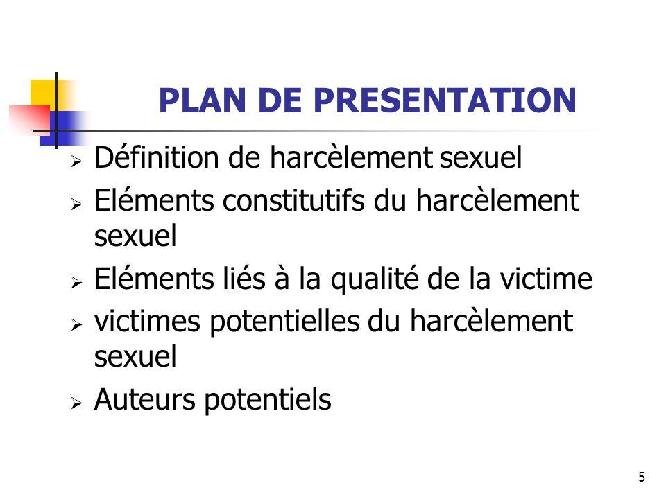5 PLAN DE PRESENTATION Définition de harcèlement sexuel Eléments constitutifs du harcèlement sexuel Eléments liés à la qualité de la victime victimes