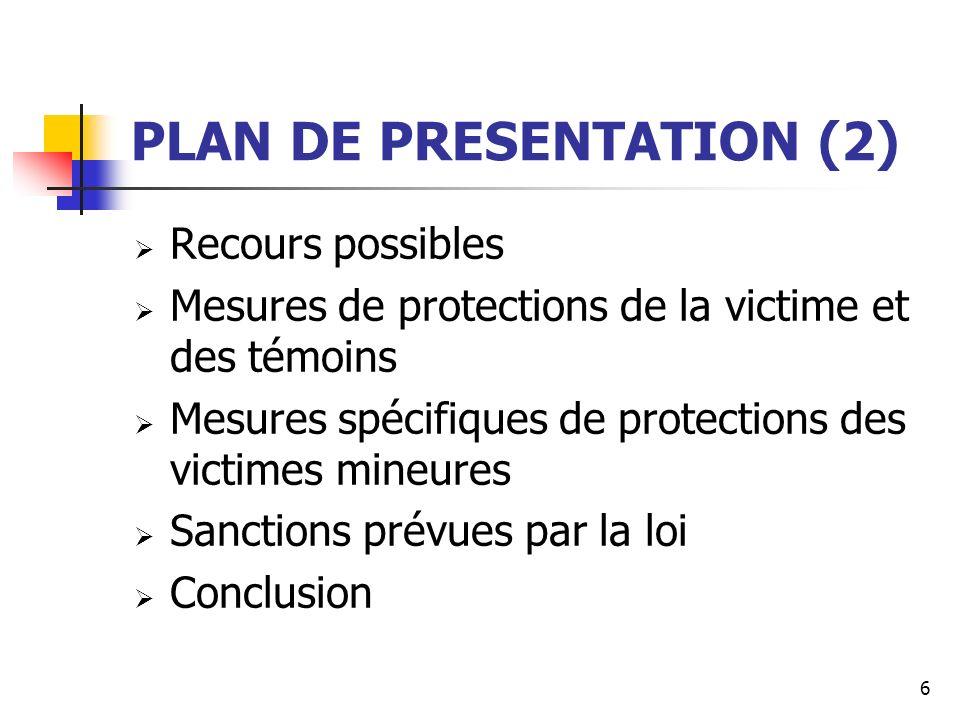 PLAN DE PRESENTATION (2) Recours possibles Mesures de protections de la victime et des témoins Mesures spécifiques de protections des victimes mineure