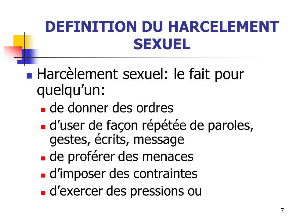 7 DEFINITION DU HARCELEMENT SEXUEL Harcèlement sexuel: le fait pour quelquun: de donner des ordres duser de façon répétée de paroles, gestes, écrits,