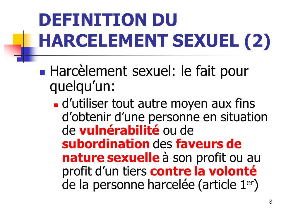 DEFINITION DU HARCELEMENT SEXUEL (2) Harcèlement sexuel: le fait pour quelquun: dutiliser tout autre moyen aux fins dobtenir dune personne en situatio