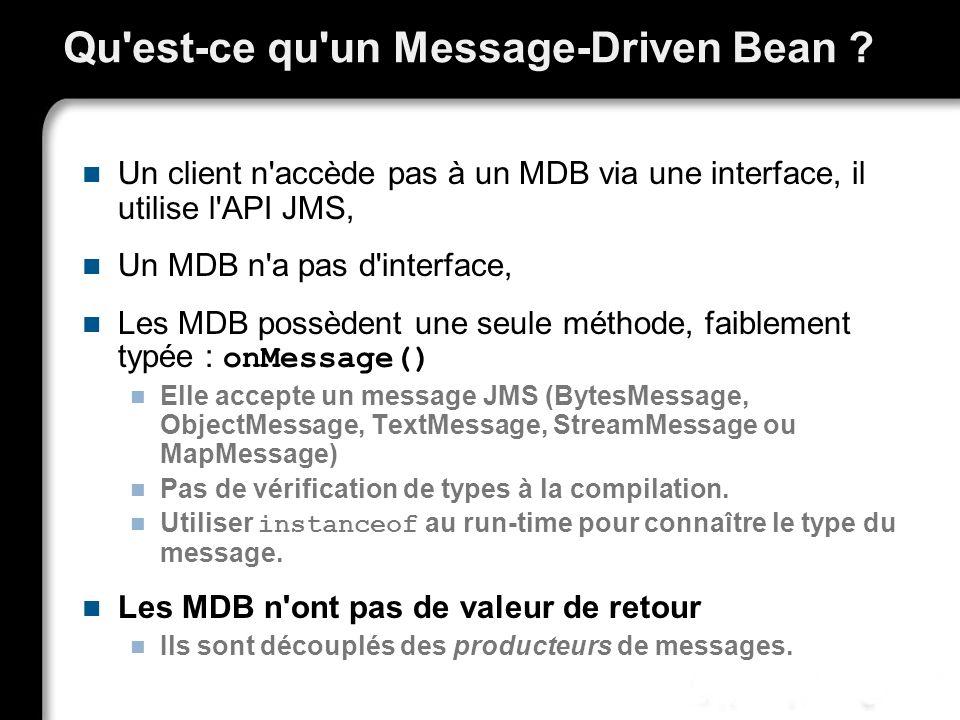 Qu'est-ce qu'un Message-Driven Bean ? Un client n'accède pas à un MDB via une interface, il utilise l'API JMS, Un MDB n'a pas d'interface, Les MDB pos