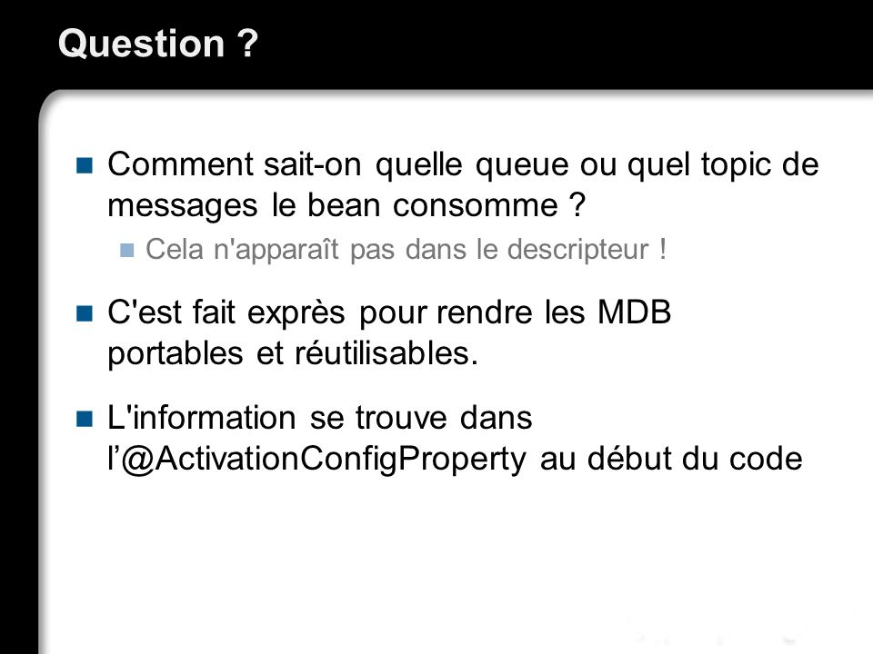 Question . Comment sait-on quelle queue ou quel topic de messages le bean consomme .