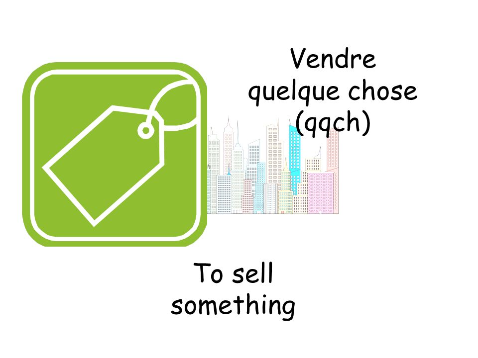 Vendre quelque chose (qqch) To sell something
