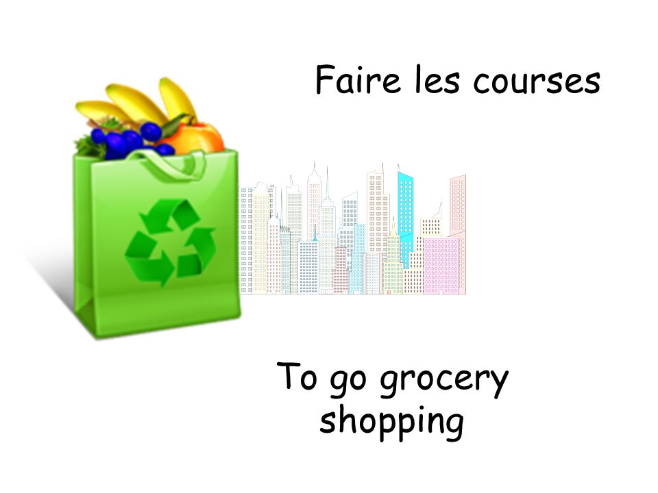 Faire les courses To go grocery shopping