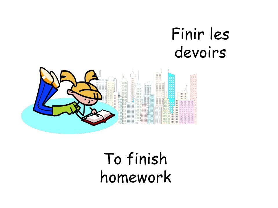 Finir les devoirs To finish homework