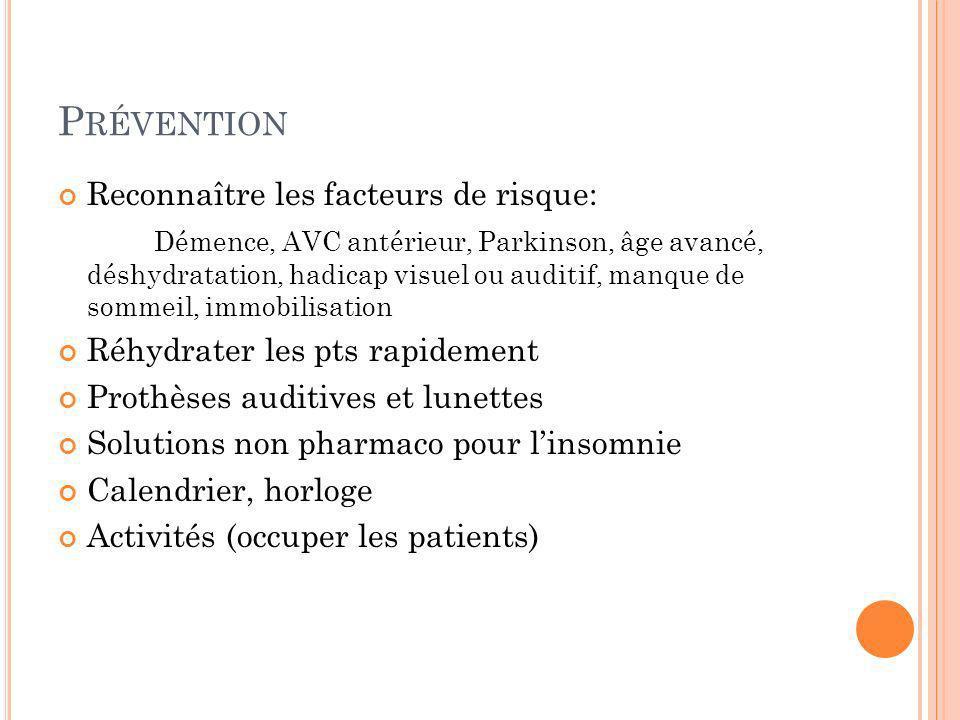 P RÉVENTION Reconnaître les facteurs de risque: Démence, AVC antérieur, Parkinson, âge avancé, déshydratation, hadicap visuel ou auditif, manque de so