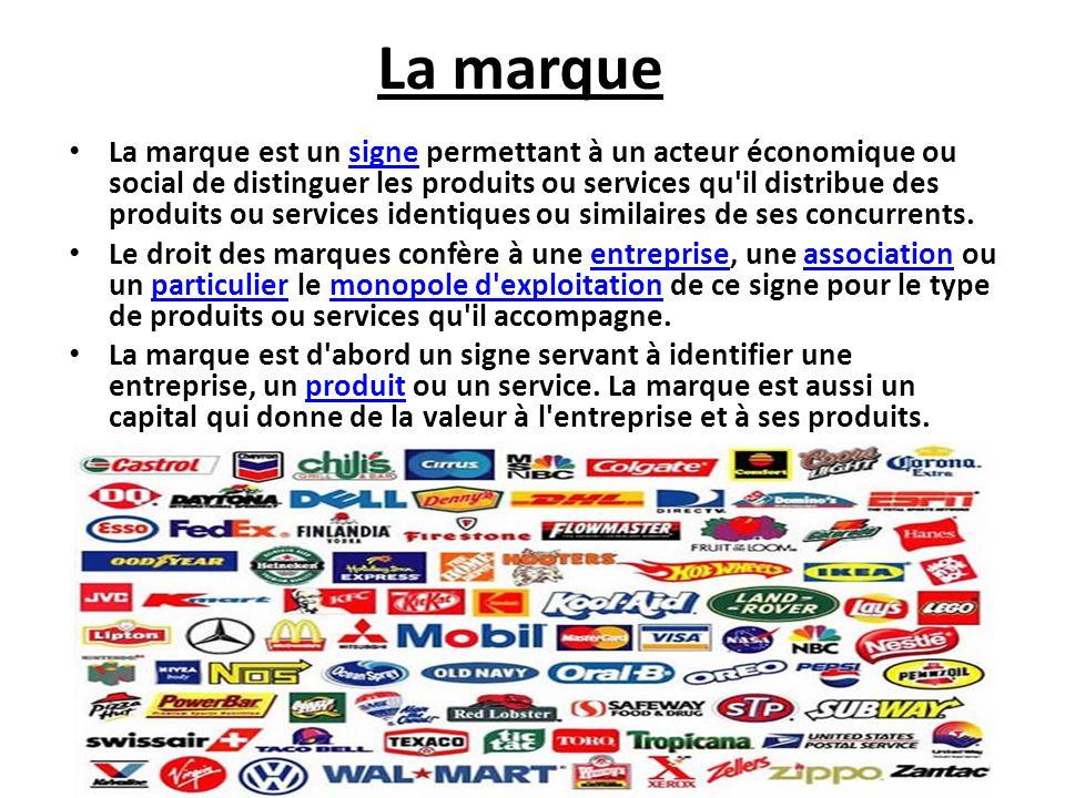 La marque La marque est un signe permettant à un acteur économique ou social de distinguer les produits ou services qu'il distribue des produits ou se
