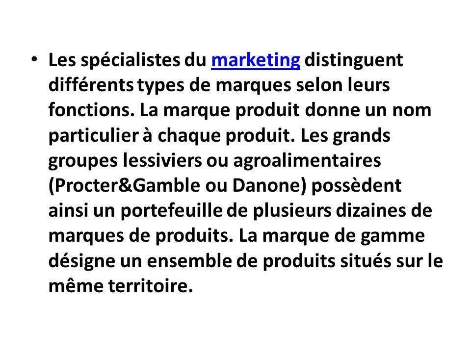 Les spécialistes du marketing distinguent différents types de marques selon leurs fonctions. La marque produit donne un nom particulier à chaque produ