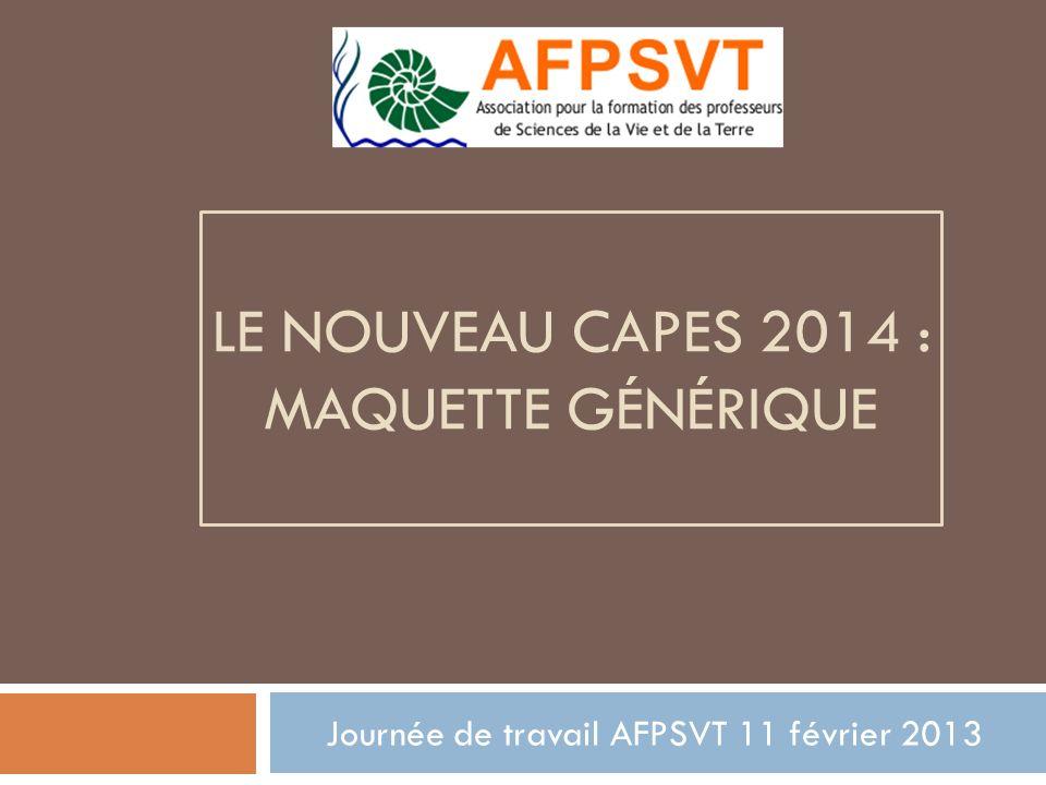 LE NOUVEAU CAPES 2014 : MAQUETTE GÉNÉRIQUE Journée de travail AFPSVT 11 février 2013