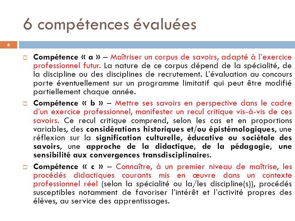 6 compétences évaluées 6 Compétence « a » – Maîtriser un corpus de savoirs, adapté à lexercice professionnel futur.