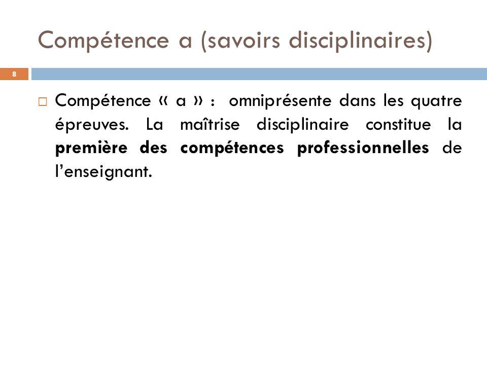Compétence a (savoirs disciplinaires) 8 Compétence « a » : omniprésente dans les quatre épreuves.