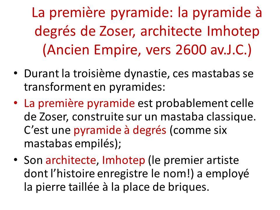 La première pyramide: la pyramide à degrés de Zoser, architecte Imhotep (Ancien Empire, vers 2600 av.J.C.) Durant la troisième dynastie, ces mastabas