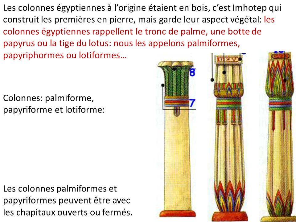 Les colonnes égyptiennes à lorigine étaient en bois, cest Imhotep qui construit les premières en pierre, mais garde leur aspect végétal: les colonnes