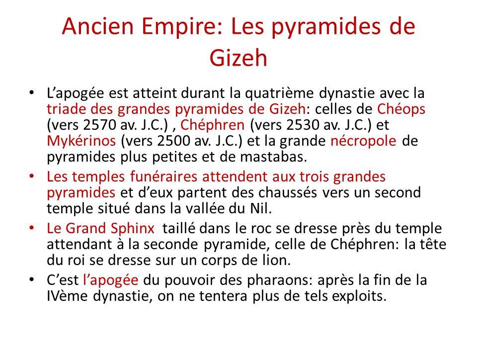 Ancien Empire: Les pyramides de Gizeh Lapogée est atteint durant la quatrième dynastie avec la triade des grandes pyramides de Gizeh: celles de Chéops