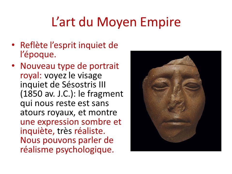 Lart du Moyen Empire Reflète lesprit inquiet de lépoque. Nouveau type de portrait royal: voyez le visage inquiet de Sésostris III (1850 av. J.C.): le