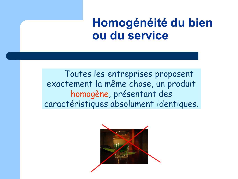 Toutes les entreprises proposent exactement la même chose, un produit homogène, présentant des caractéristiques absolument identiques. Homogénéité du
