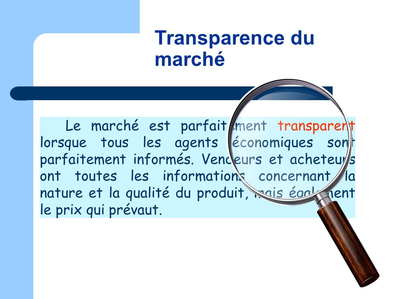 Le marché est parfaitement transparent lorsque tous les agents économiques sont parfaitement informés. Vendeurs et acheteurs ont toutes les informatio
