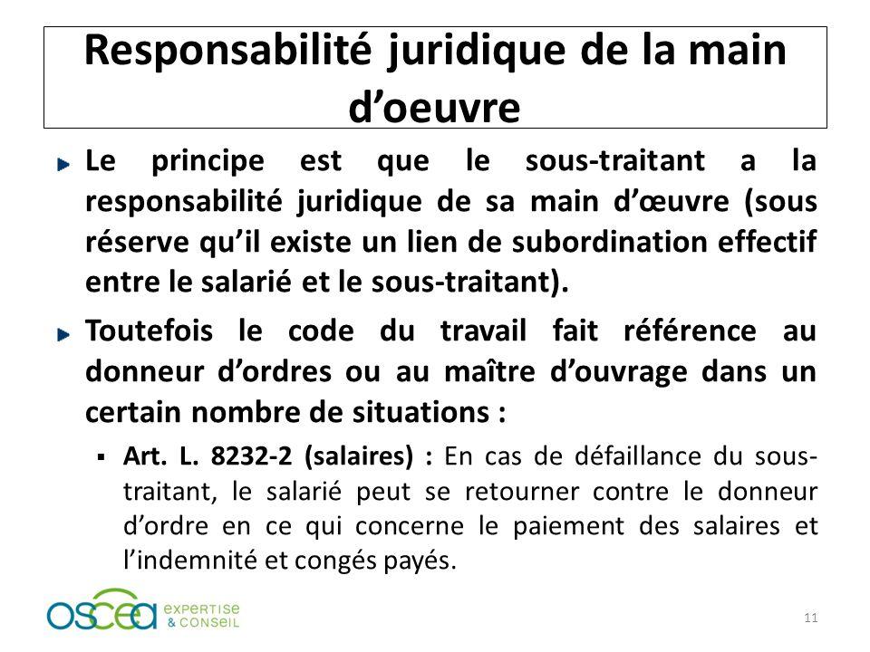 Responsabilité juridique de la main doeuvre Le principe est que le sous-traitant a la responsabilité juridique de sa main dœuvre (sous réserve quil existe un lien de subordination effectif entre le salarié et le sous-traitant).