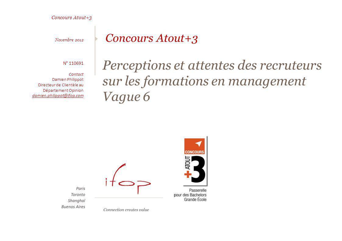 Concours Atout+3 Perceptions et attentes des recruteurs sur les formations en management Vague 6 Concours Atout+3 Novembre 2012 N° 110691 Contact Dami