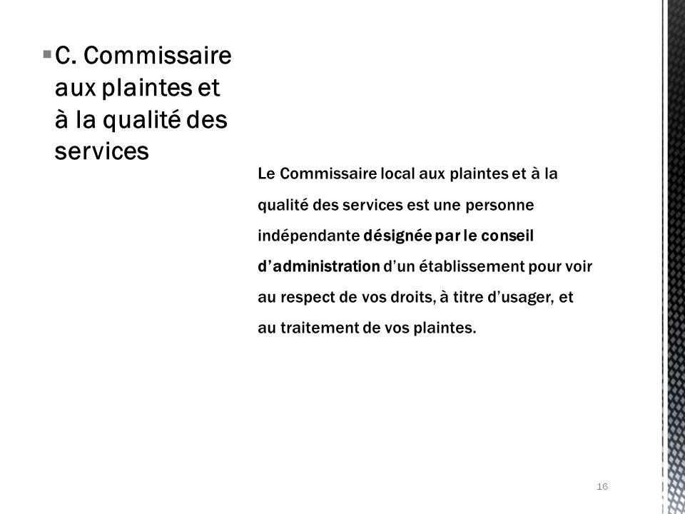 C. Commissaire aux plaintes et à la qualité des services 16