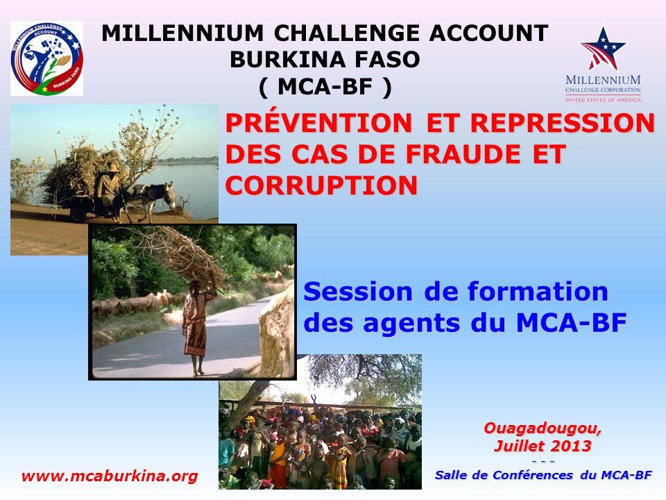 Session de formation des agents du MCA-BF MILLENNIUM CHALLENGE ACCOUNT BURKINA FASO ( MCA-BF ) www.mcaburkina.org PRÉVENTION ET REPRESSION DES CAS DE