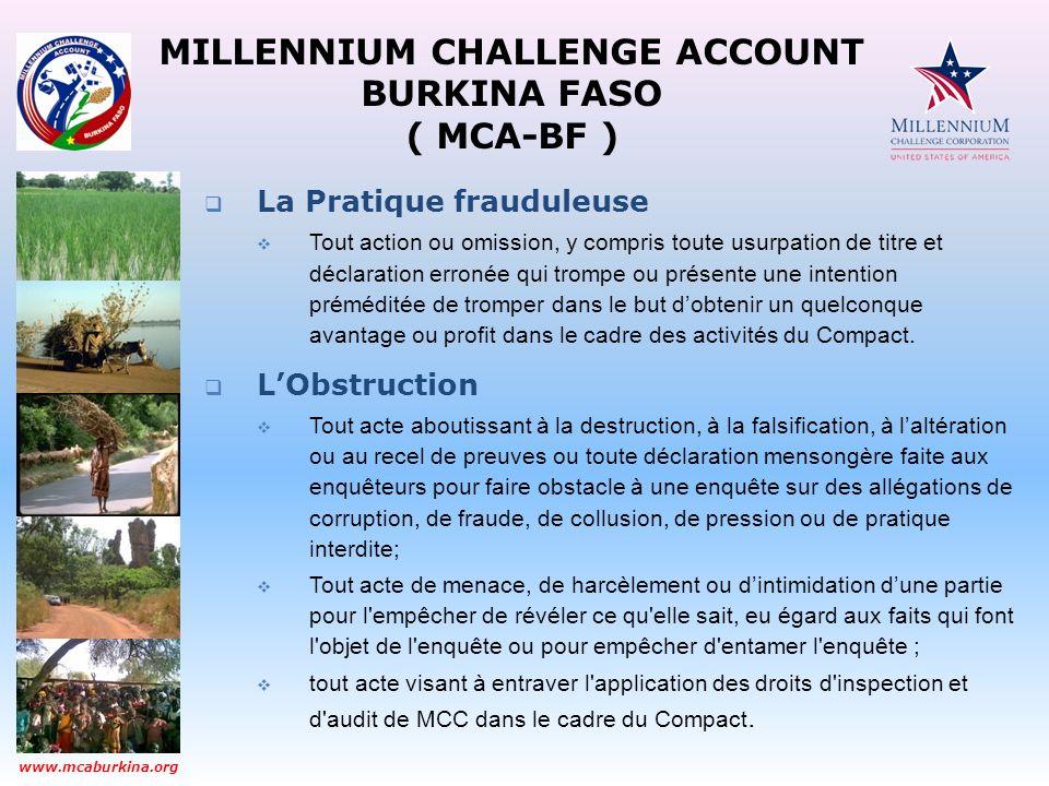 MILLENNIUM CHALLENGE ACCOUNT BURKINA FASO ( MCA-BF ) www.mcaburkina.org La Pratique frauduleuse Tout action ou omission, y compris toute usurpation de