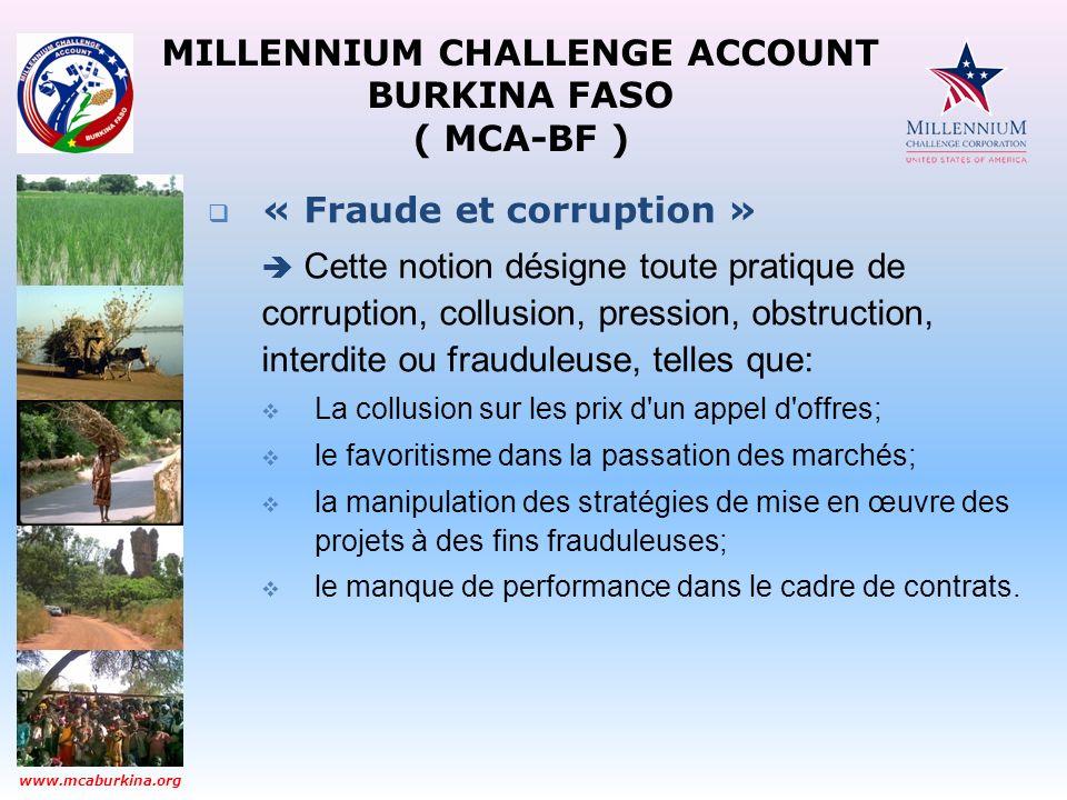 MILLENNIUM CHALLENGE ACCOUNT BURKINA FASO ( MCA-BF ) www.mcaburkina.org « Fraude et corruption » Cette notion désigne toute pratique de corruption, co